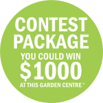 Green Sticker - Contest Package - You could win $1000 at this Garden Centre